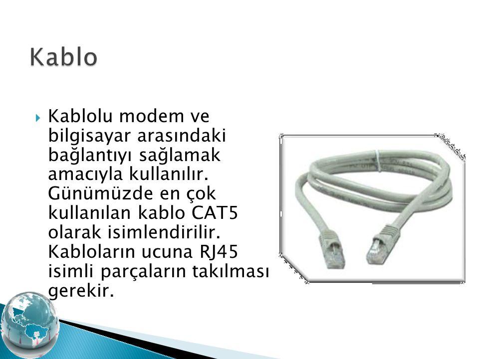  Kablolu modem ve bilgisayar arasındaki bağlantıyı sağlamak amacıyla kullanılır. Günümüzde en çok kullanılan kablo CAT5 olarak isimlendirilir. Kablol