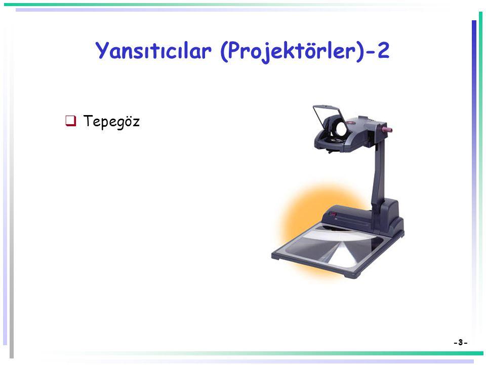 -2- Yansıtıcılar (Projektörler) Yansıtıcılar öğretim etkinliklerini görsel hale getiren araçlardır.  Tepegöz  Slayt projektörü  Video projektörü 