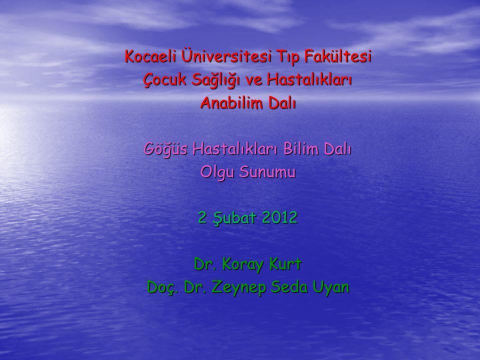 Kocaeli Üniversitesi Tıp Fakültesi Çocuk Sağlığı ve Hastalıkları Anabilim Dalı Göğüs Hastalıkları Bilim Dalı Olgu Sunumu 2 Şubat 2012 Dr. Koray Kurt D
