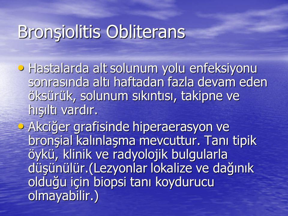 Bronşiolitis Obliterans Hastalarda alt solunum yolu enfeksiyonu sonrasında altı haftadan fazla devam eden öksürük, solunum sıkıntısı, takipne ve hışıl