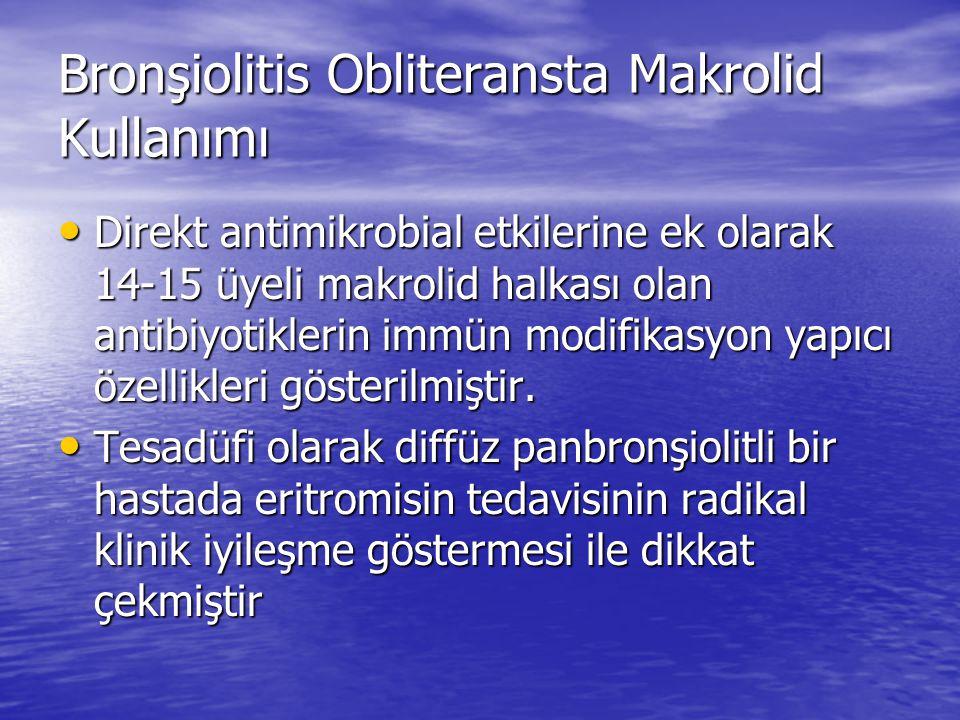 Bronşiolitis Obliteransta Makrolid Kullanımı Direkt antimikrobial etkilerine ek olarak 14-15 üyeli makrolid halkası olan antibiyotiklerin immün modifi