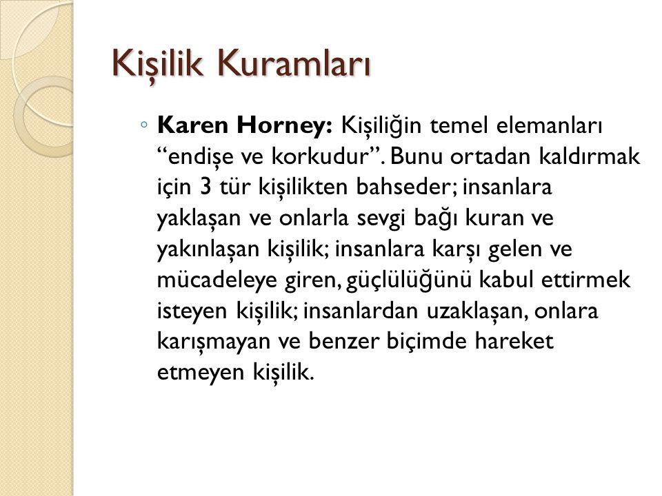 """Kişilik Kuramları ◦ Karen Horney: Kişili ğ in temel elemanları """"endişe ve korkudur"""". Bunu ortadan kaldırmak için 3 tür kişilikten bahseder; insanlara"""