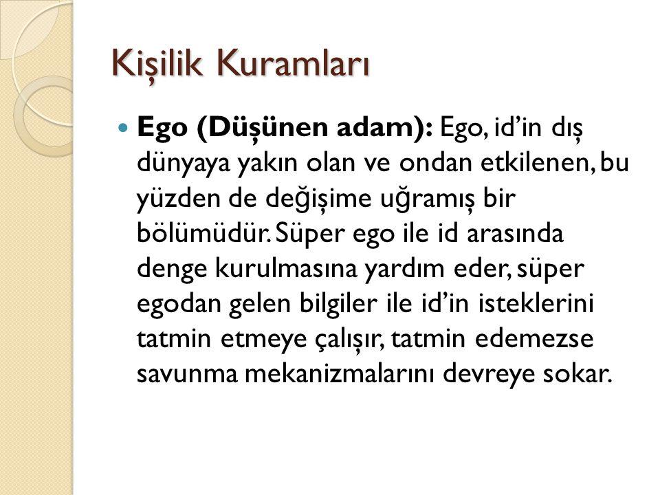 Kişilik Kuramları Ego (Düşünen adam): Ego, id'in dış dünyaya yakın olan ve ondan etkilenen, bu yüzden de de ğ işime u ğ ramış bir bölümüdür. Süper ego