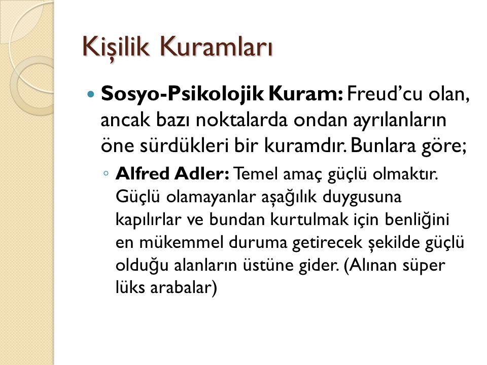 Kişilik Kuramları Sosyo-Psikolojik Kuram: Freud'cu olan, ancak bazı noktalarda ondan ayrılanların öne sürdükleri bir kuramdır. Bunlara göre; ◦ Alfred