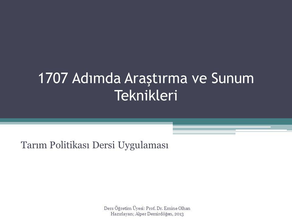 1707 Adımda Araştırma ve Sunum Teknikleri Ders Öğretim Üyesi: Prof. Dr. Emine Olhan Hazırlayan; Alper Demirdöğen, 2013 Tarım Politikası Dersi Uygulama