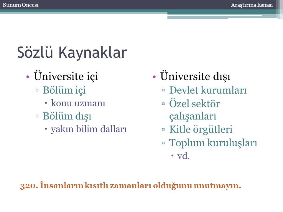 Sözlü Kaynaklar Üniversite içi ▫Bölüm içi  konu uzmanı ▫Bölüm dışı  yakın bilim dalları Sunum ÖncesiAraştırma Esnası Üniversite dışı ▫Devlet kurumla
