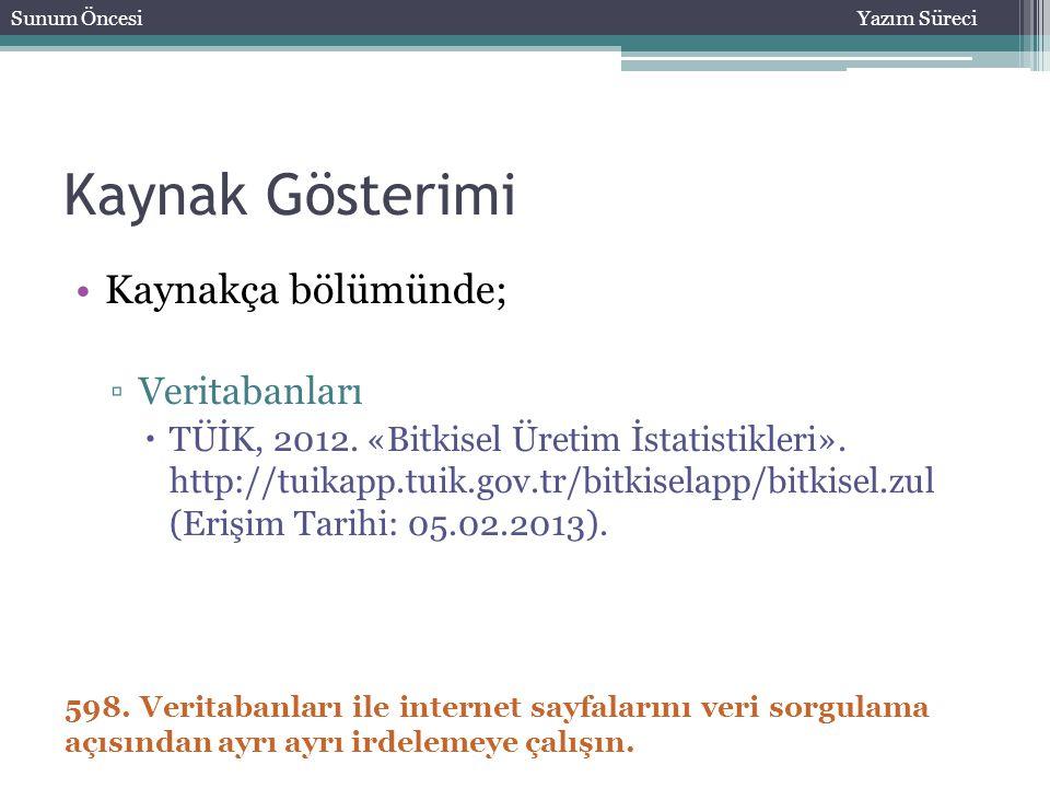 Kaynak Gösterimi Kaynakça bölümünde; ▫Veritabanları  TÜİK, 2012. «Bitkisel Üretim İstatistikleri». http://tuikapp.tuik.gov.tr/bitkiselapp/bitkisel.zu