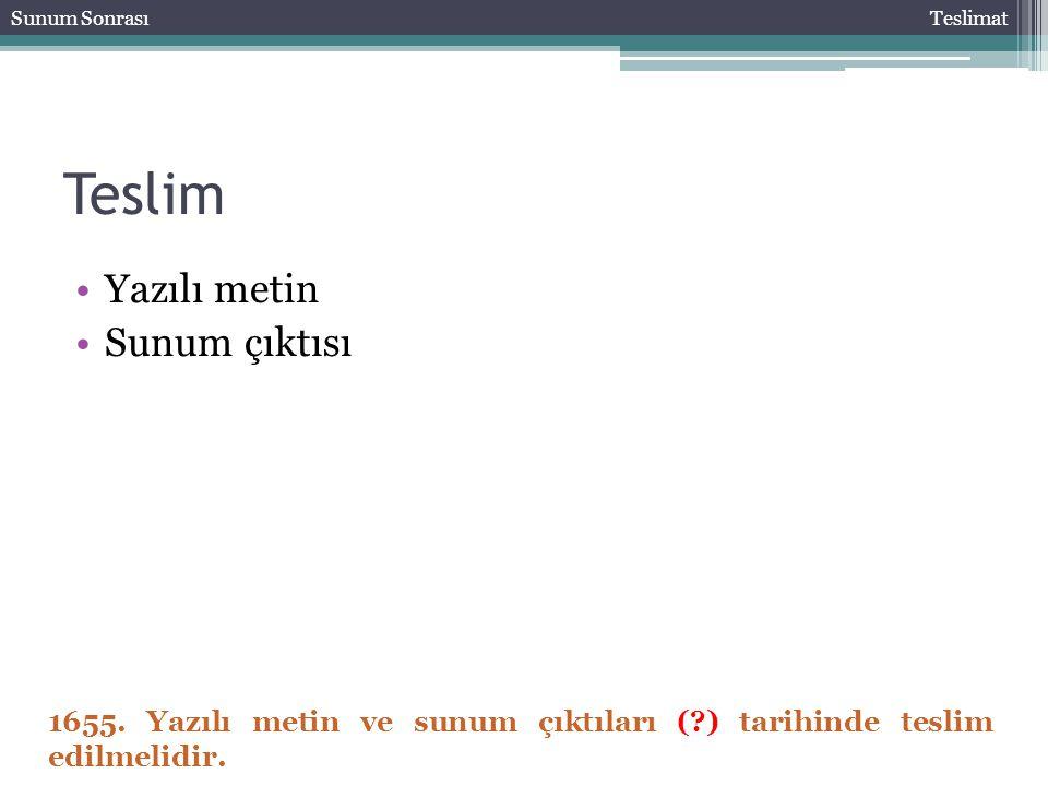 Teslim Yazılı metin Sunum çıktısı Sunum SonrasıTeslimat 1655. Yazılı metin ve sunum çıktıları (?) tarihinde teslim edilmelidir.