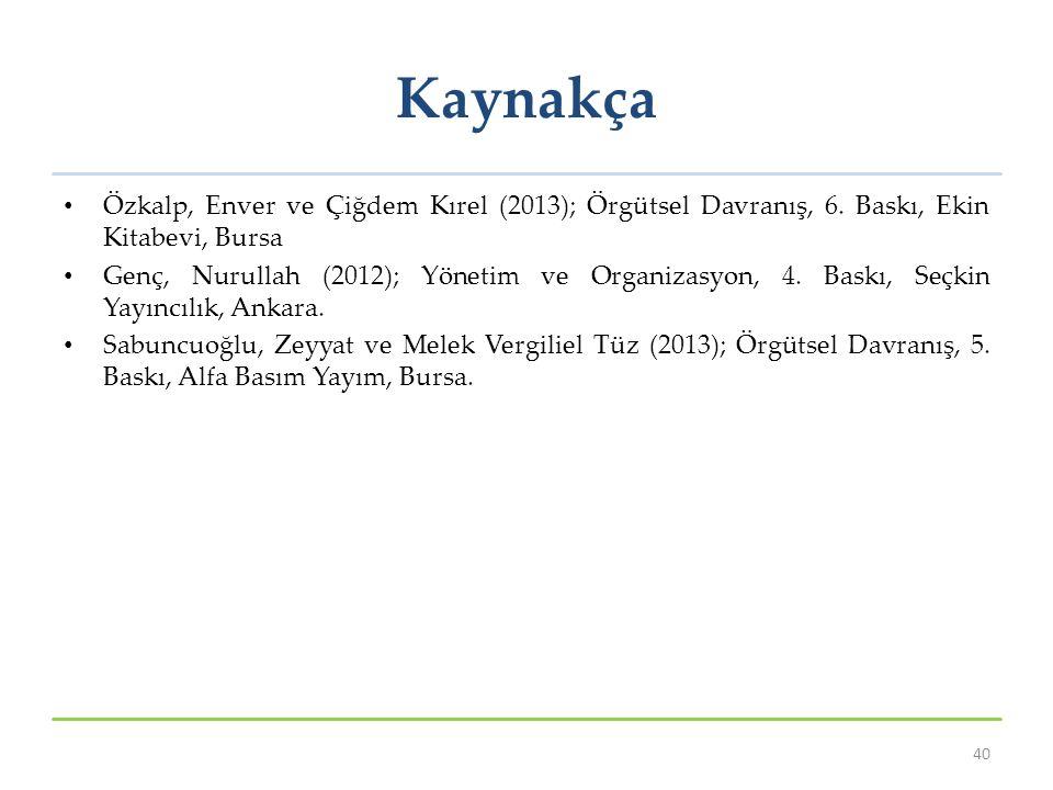 Kaynakça Özkalp, Enver ve Çiğdem Kırel (2013); Örgütsel Davranış, 6. Baskı, Ekin Kitabevi, Bursa Genç, Nurullah (2012); Yönetim ve Organizasyon, 4. Ba