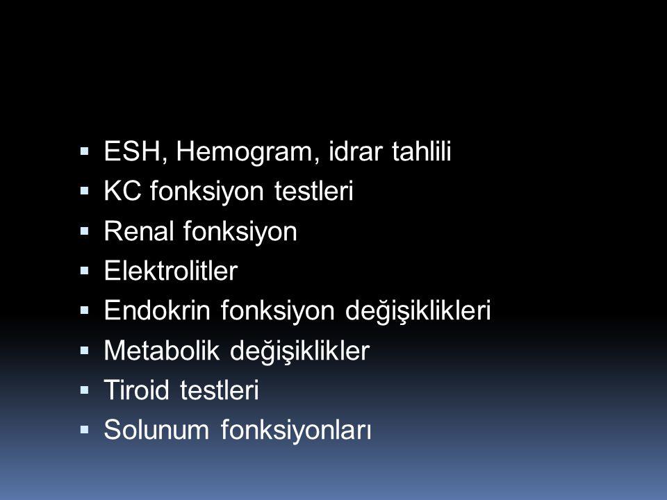  ESH, Hemogram, idrar tahlili  KC fonksiyon testleri  Renal fonksiyon  Elektrolitler  Endokrin fonksiyon değişiklikleri  Metabolik değişiklikler