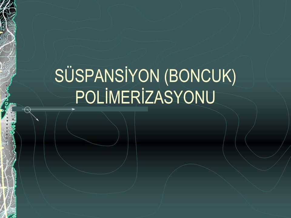 SÜSPANSİYON (BONCUK) POLİMERİZASYONU