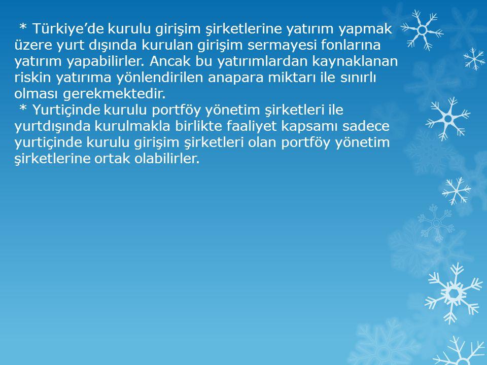 * Türkiye'de kurulu girişim şirketlerine yatırım yapmak üzere yurt dışında kurulan girişim sermayesi fonlarına yatırım yapabilirler. Ancak bu yatırıml