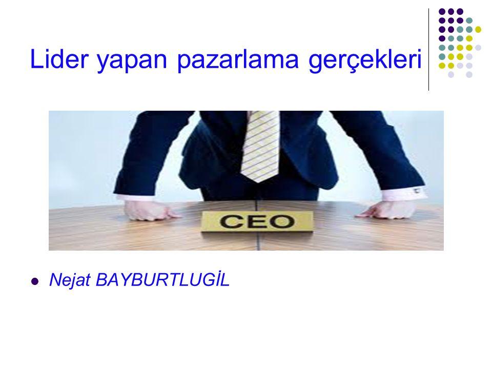 Lider yapan pazarlama gerçekleri Nejat BAYBURTLUGİL