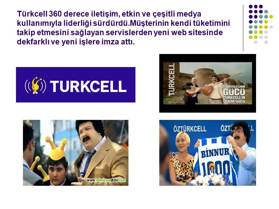Türkcell 360 derece iletişim, etkin ve çeşitli medya kullanımıyla liderliği sürdürdü.Müşterinin kendi tüketimini takip etmesini sağlayan servislerden