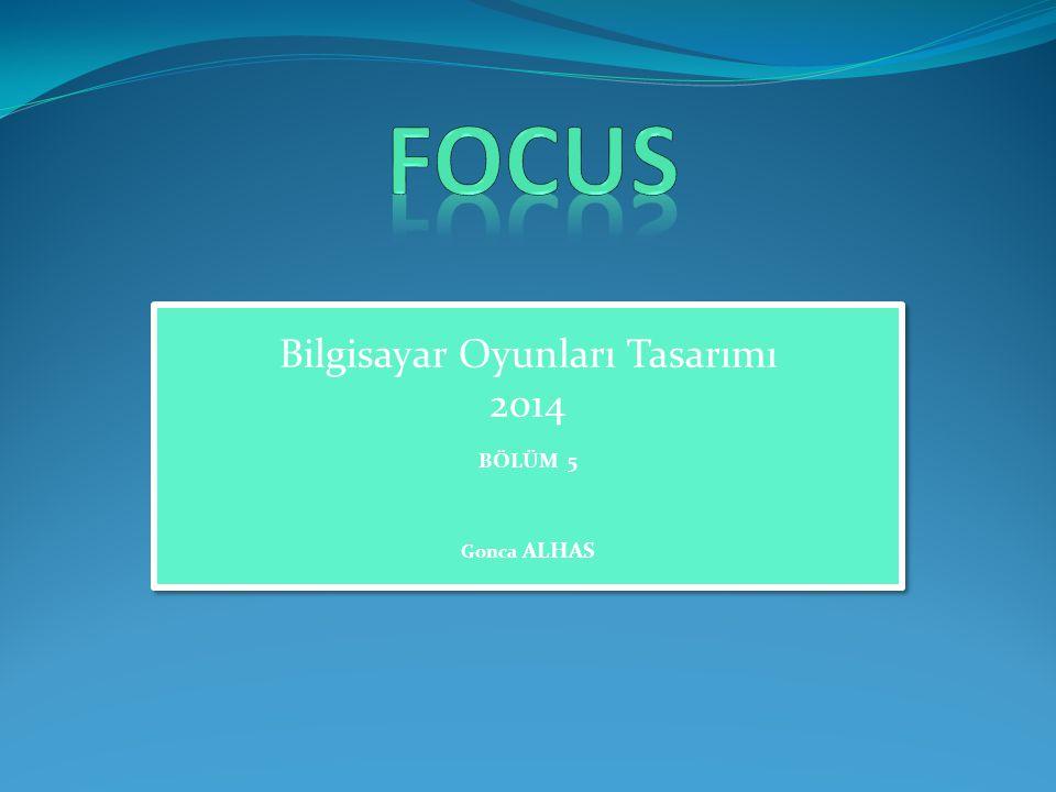 FOCUS Bco623 | Bilgisayar Oyunları Tasarımı | Gonca Alhas 2 Focus Nedir.