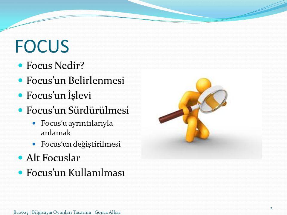 Focus nedir.Focus; bir oyunda en önemli noktaların ne olduğuna dair tasarımcının düşünceleridir.
