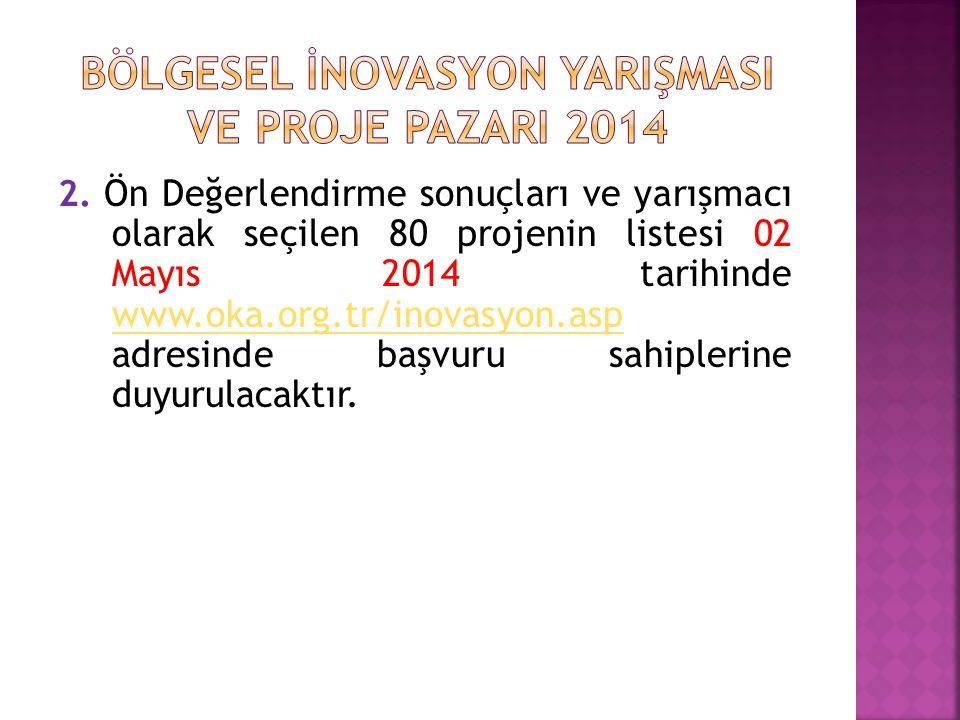 2. Ön Değerlendirme sonuçları ve yarışmacı olarak seçilen 80 projenin listesi 02 Mayıs 2014 tarihinde www.oka.org.tr/inovasyon.asp adresinde başvuru s