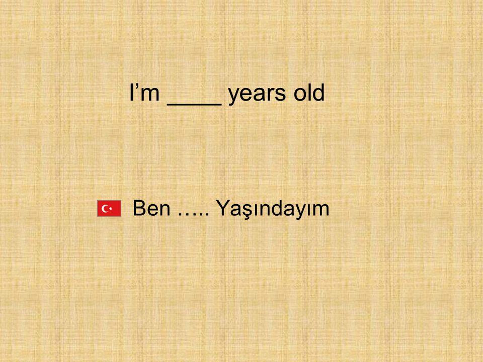 Ben ….. Yaşındayım I'm ____ years old