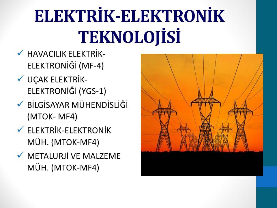 ELEKTRİK-ELEKTRONİK TEKNOLOJİSİ HAVACILIK ELEKTRİK- ELEKTRONİĞİ (MF-4) UÇAK ELEKTRİK- ELEKTRONİĞİ (YGS-1) BİLGİSAYAR MÜHENDİSLİĞİ (MTOK- MF4) ELEKTRİK