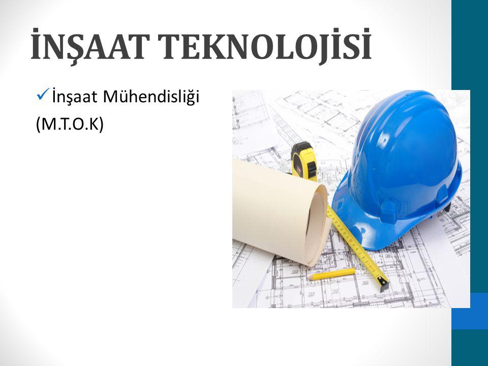İNŞAAT TEKNOLOJİSİ İnşaat Mühendisliği (M.T.O.K)