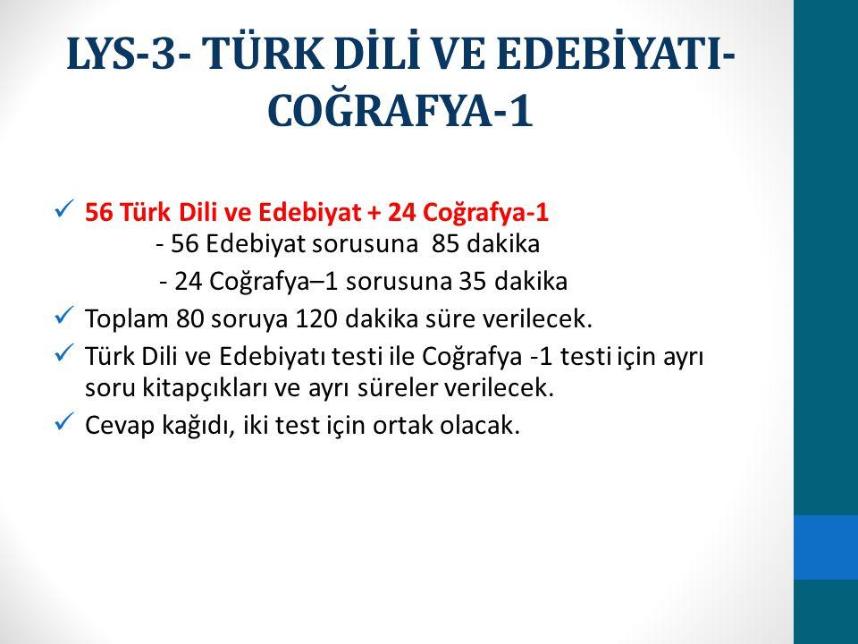 LYS-3- TÜRK DİLİ VE EDEBİYATI- COĞRAFYA-1 56 Türk Dili ve Edebiyat + 24 Coğrafya-1 - 56 Edebiyat sorusuna 85 dakika - 24 Coğrafya–1 sorusuna 35 dakika