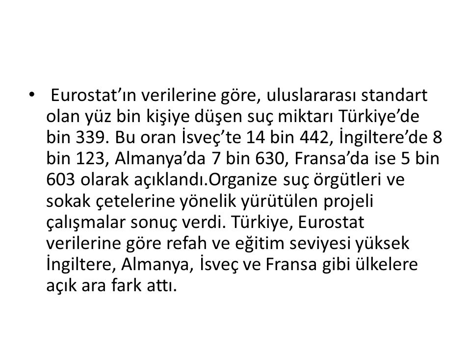 Eurostat'ın verilerine göre, uluslararası standart olan yüz bin kişiye düşen suç miktarı Türkiye'de bin 339. Bu oran İsveç'te 14 bin 442, İngiltere'de