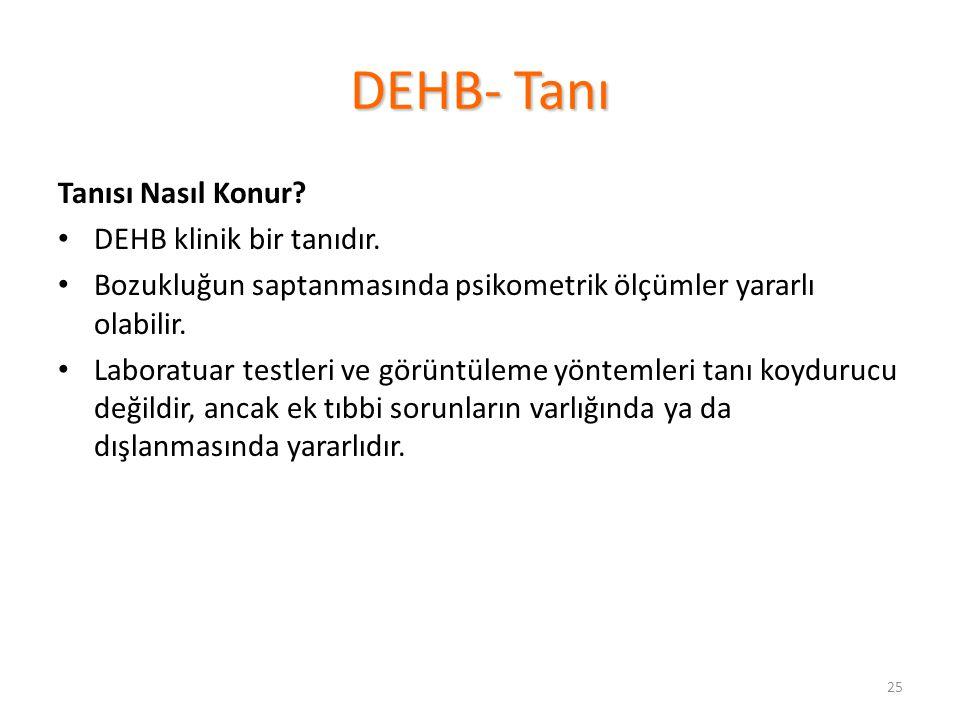 25 DEHB- Tanı Tanısı Nasıl Konur.DEHB klinik bir tanıdır.