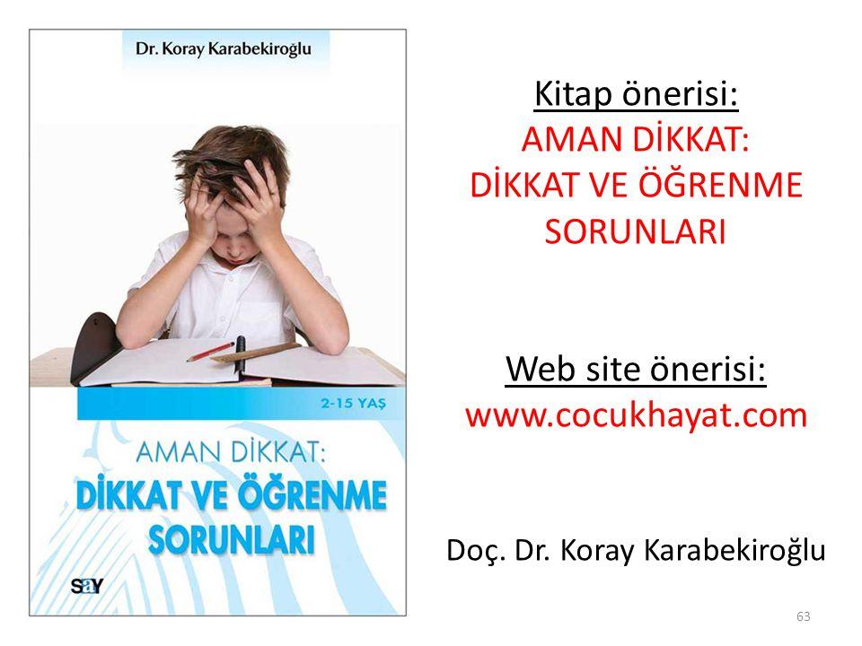 Kitap önerisi: AMAN DİKKAT: DİKKAT VE ÖĞRENME SORUNLARI Web site önerisi: www.cocukhayat.com Doç.