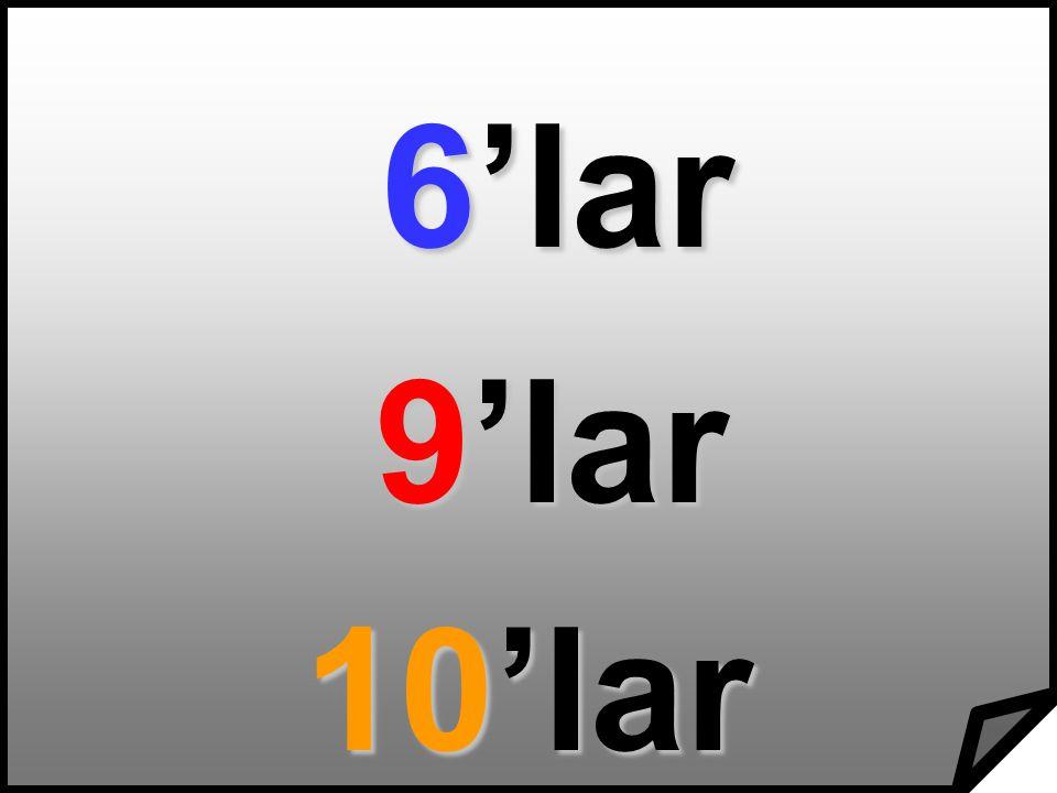 6'lar 9'lar 9'lar 10'lar