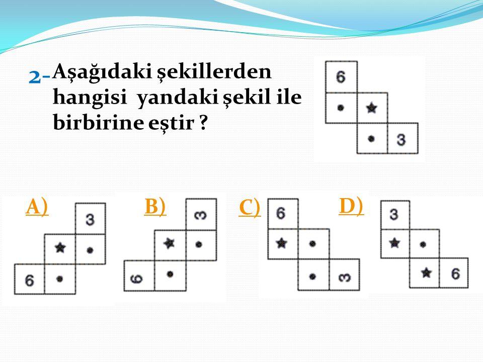 2- Aşağıdaki şekillerden hangisi yandaki şekil ile birbirine eştir ? A)B) C) D)