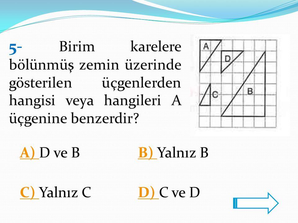 5- Birim karelere bölünmüş zemin üzerinde gösterilen üçgenlerden hangisi veya hangileri A üçgenine benzerdir? A) A) D ve BB) B) Yalnız B C) C) Yalnız