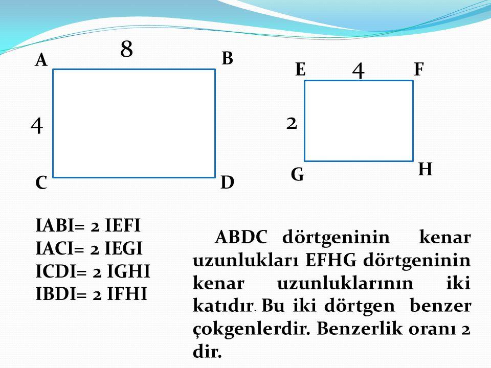 A B C D EF G H IABI= 2 IEFI IACI= 2 IEGI ICDI= 2 IGHI IBDI= 2 IFHI ABDC dörtgeninin kenar uzunlukları EFHG dörtgeninin kenar uzunluklarının iki katıdı