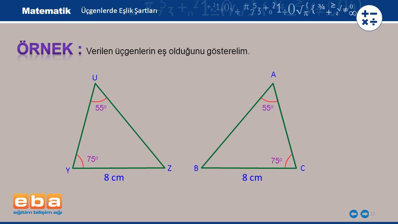 11 A Verilen üçgenlerin eş olduğunu gösterelim.