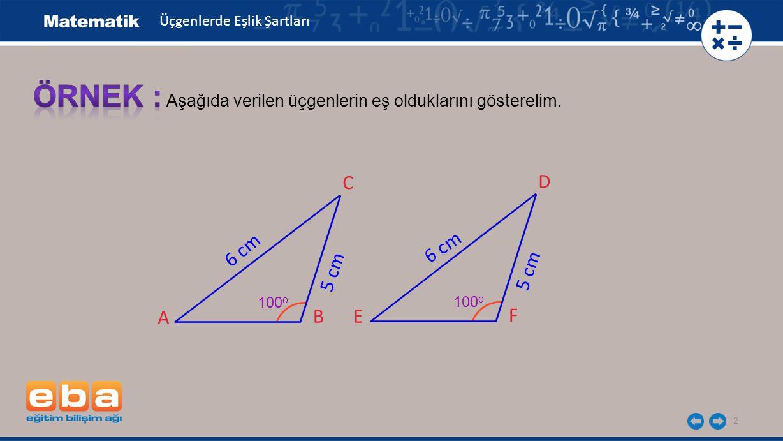 2 Aşağıda verilen üçgenlerin eş olduklarını gösterelim.