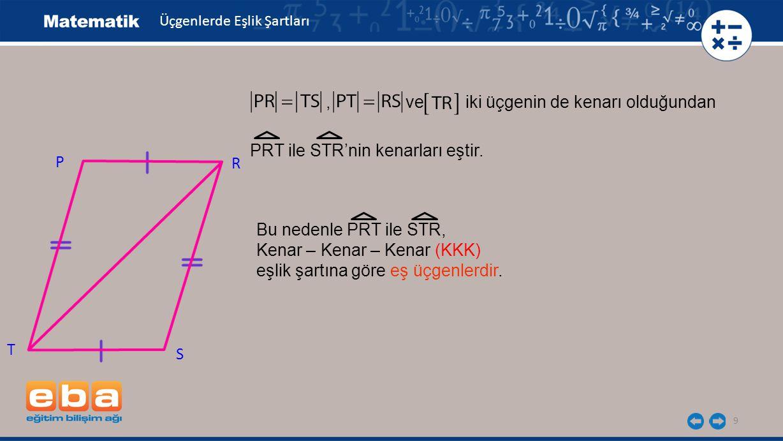 , ve iki üçgenin de kenarı olduğundan 9 P T R S PRT ile STR'nin kenarları eştir.