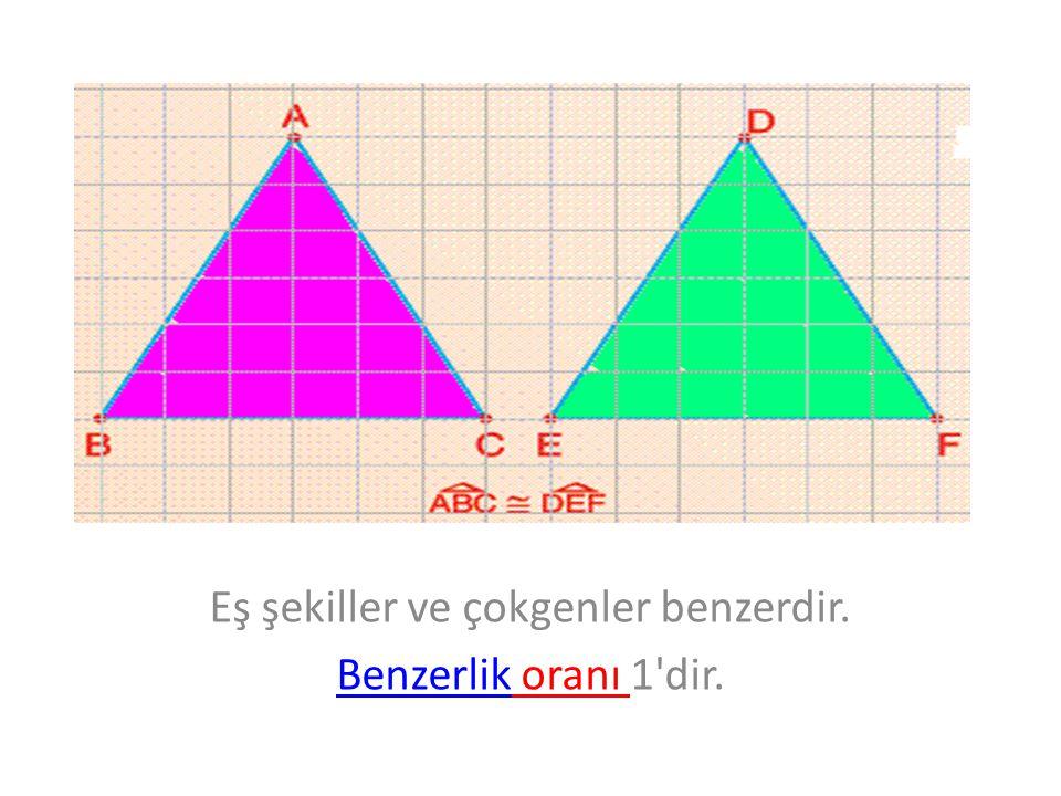 Eş şekiller ve çokgenler benzerdir. BenzerlikBenzerlik oranı 1'dir.