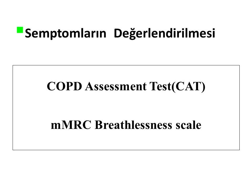  Semptomların Değerlendirilmesi COPD Assessment Test(CAT) mMRC Breathlessness scale