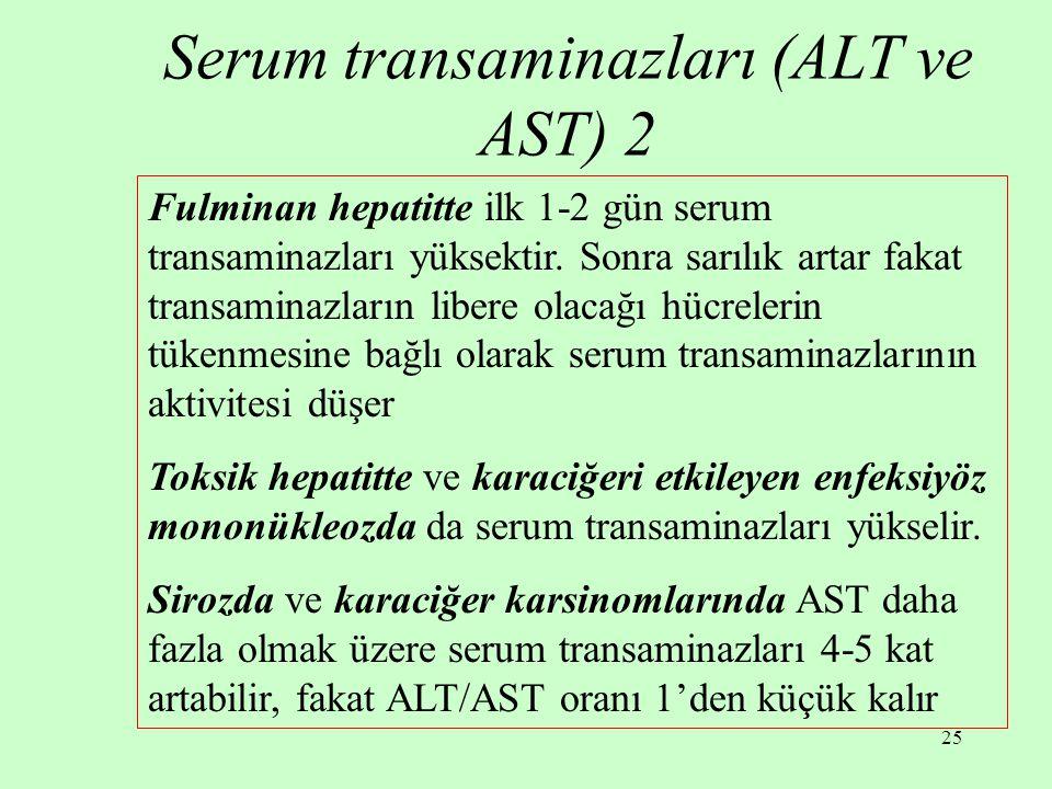 25 Fulminan hepatitte ilk 1-2 gün serum transaminazları yüksektir. Sonra sarılık artar fakat transaminazların libere olacağı hücrelerin tükenmesine ba