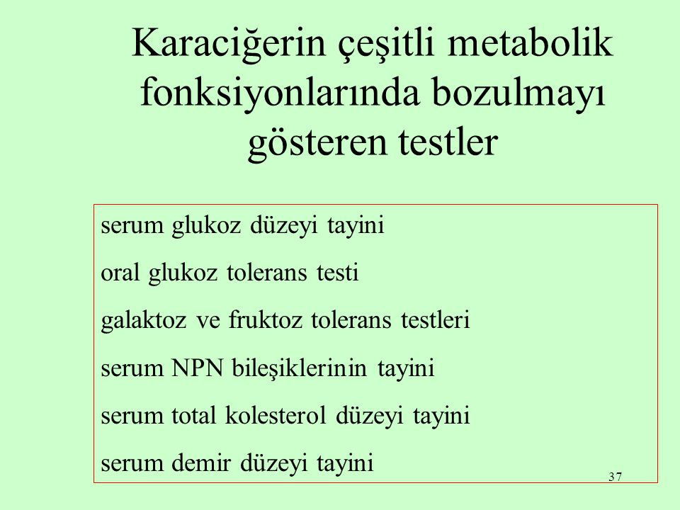 37 Karaciğerin çeşitli metabolik fonksiyonlarında bozulmayı gösteren testler serum glukoz düzeyi tayini oral glukoz tolerans testi galaktoz ve fruktoz