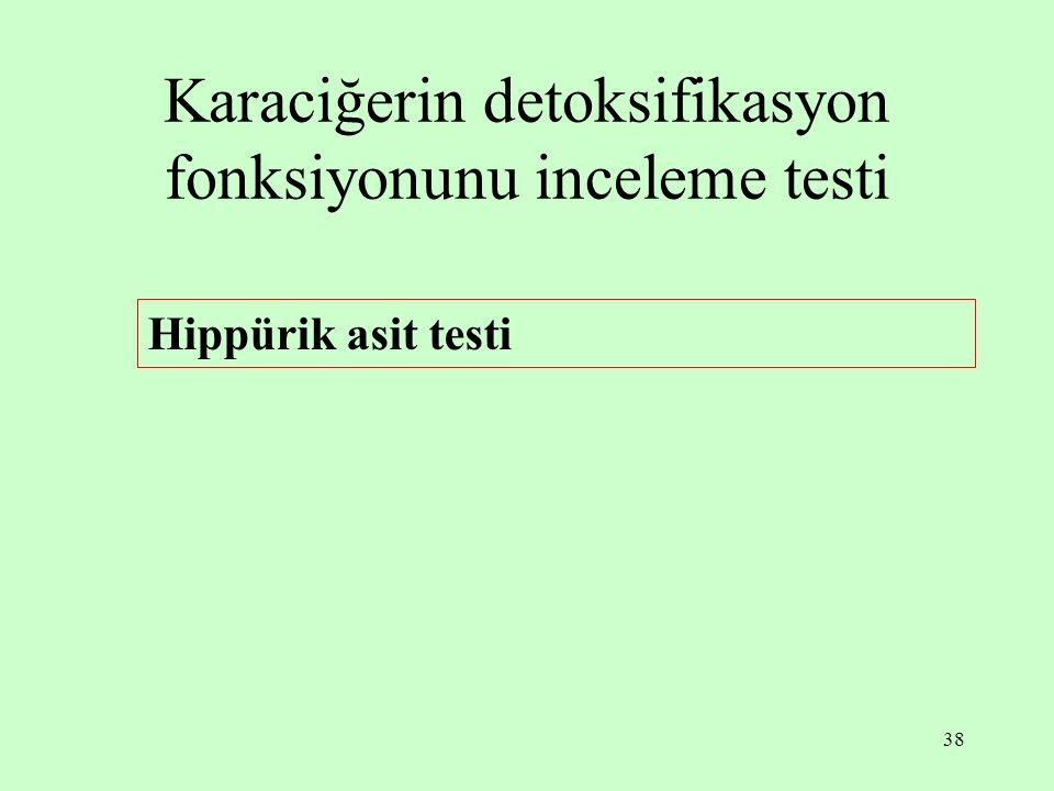38 Karaciğerin detoksifikasyon fonksiyonunu inceleme testi Hippürik asit testi