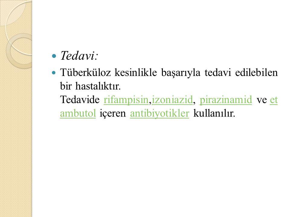 Tedavi: Tüberküloz kesinlikle başarıyla tedavi edilebilen bir hastalıktır. Tedavide rifampisin,izoniazid, pirazinamid ve et ambutol içeren antibiyotik