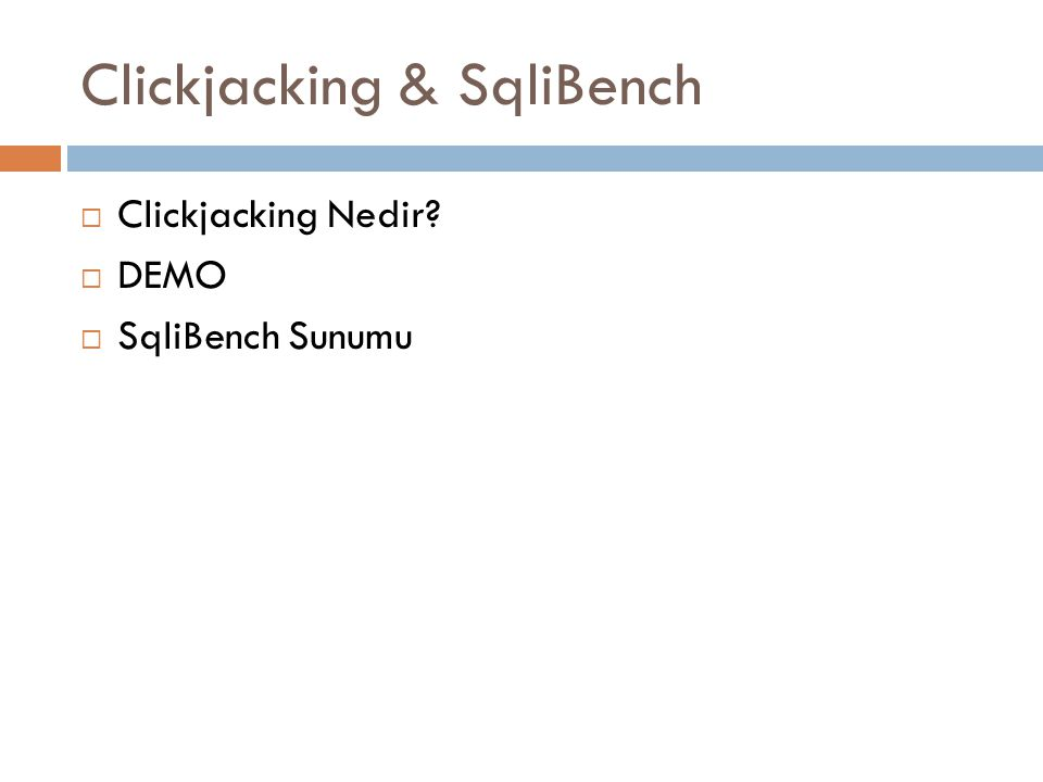 Clickjacking & SqliBench  Clickjacking Nedir?  DEMO  SqliBench Sunumu