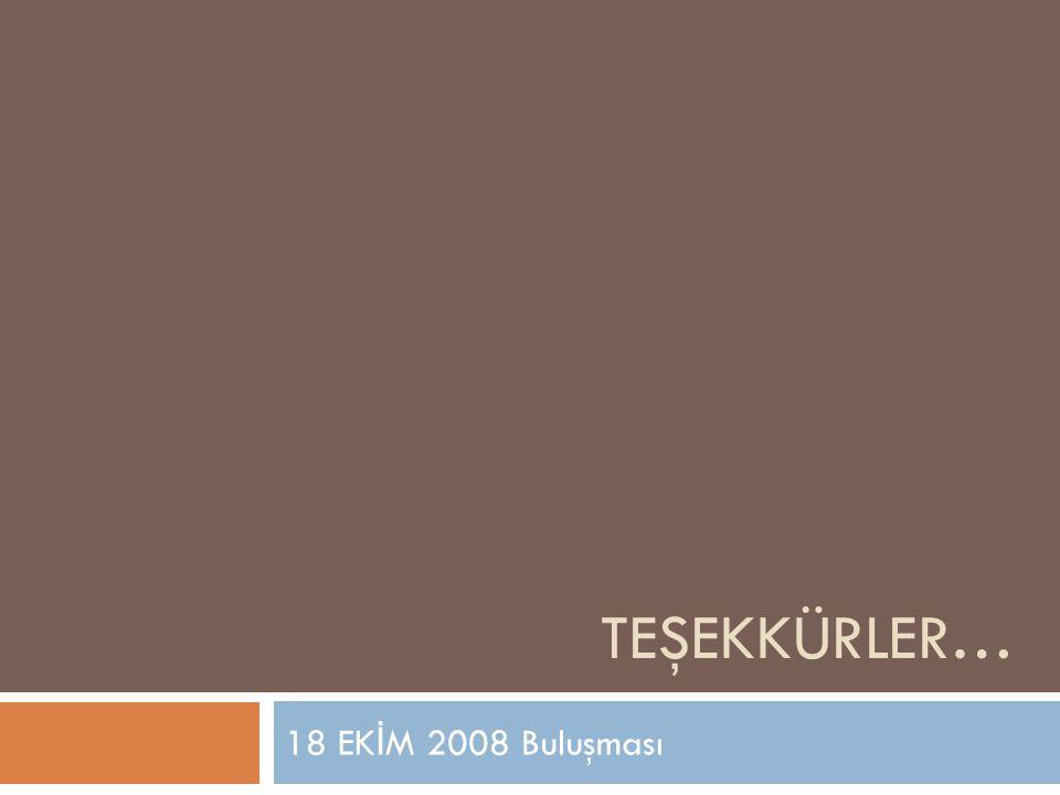 TEŞEKKÜRLER… 18 EK İ M 2008 Buluşması