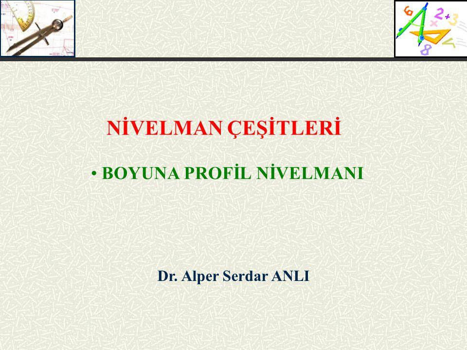 Dr. Alper Serdar ANLI NİVELMAN ÇEŞİTLERİ BOYUNA PROFİL NİVELMANI