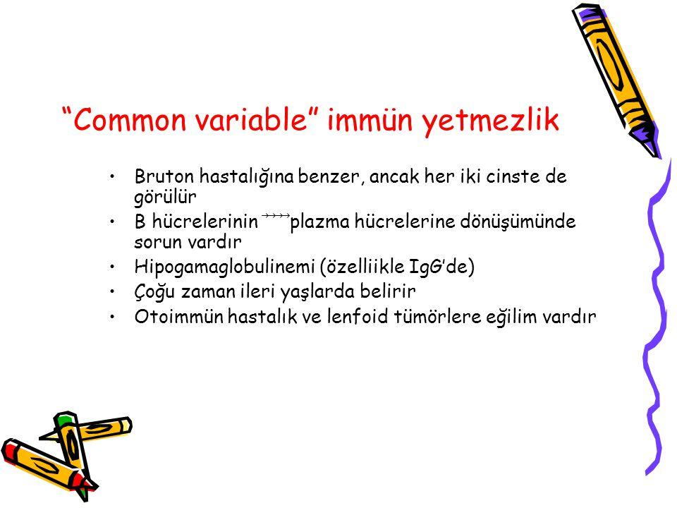 """""""Common variable"""" immün yetmezlik Bruton hastalığına benzer, ancak her iki cinste de görülür B hücrelerinin ⃗⃗⃗⃗ plazma hücrelerine dönüşümünde sorun"""