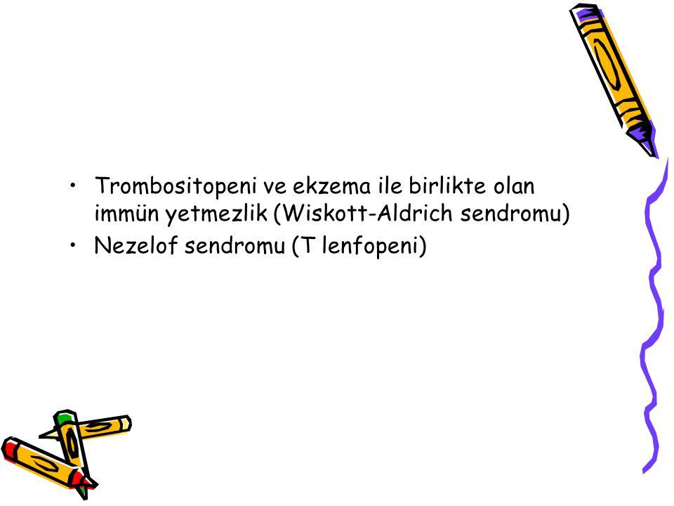 Trombositopeni ve ekzema ile birlikte olan immün yetmezlik (Wiskott-Aldrich sendromu) Nezelof sendromu (T lenfopeni)
