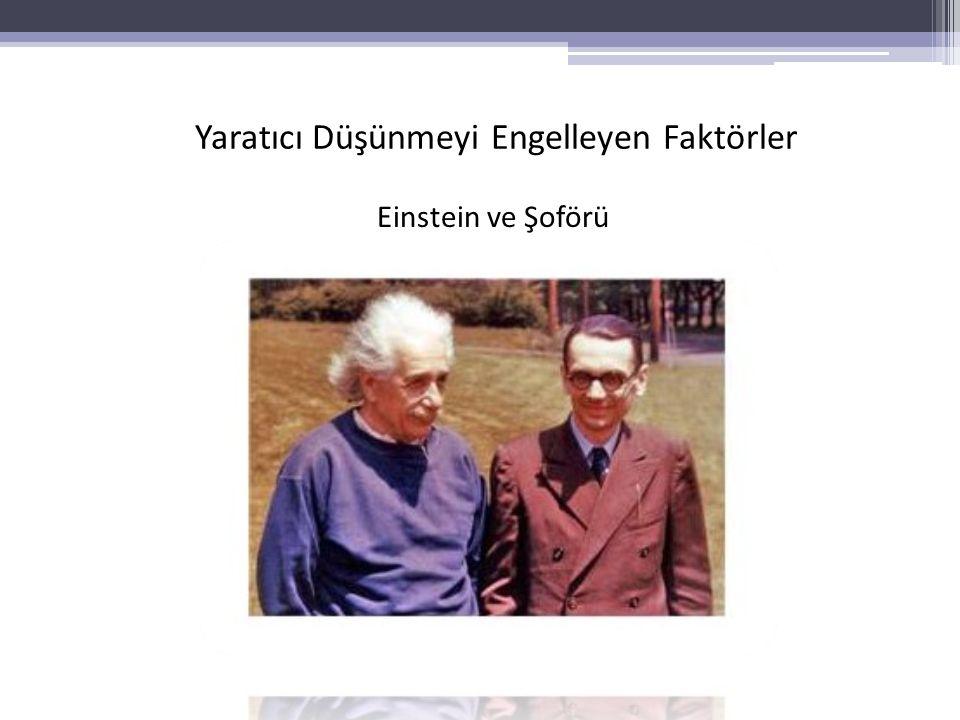 Einstein ve Şoförü Yaratıcı Düşünmeyi Engelleyen Faktörler