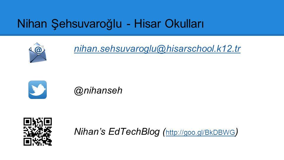 Nihan Şehsuvaroğlu - Hisar Okulları nihan.sehsuvaroglu@hisarschool.k12.tr @nihanseh Nihan's EdTechBlog ( http://goo.gl/BkDBWG ) http://goo.gl/BkDBWG