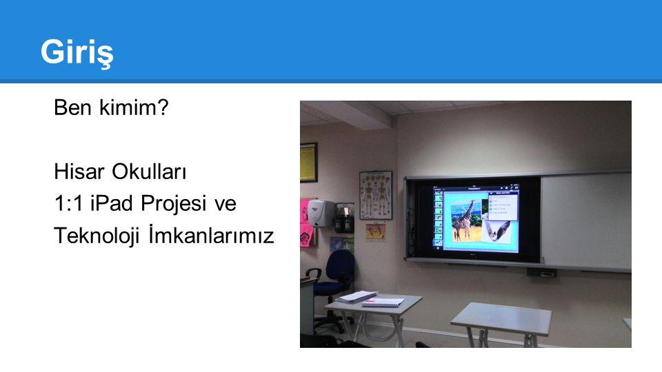 Giriş Ben kimim? Hisar Okulları 1:1 iPad Projesi ve Teknoloji İmkanlarımız