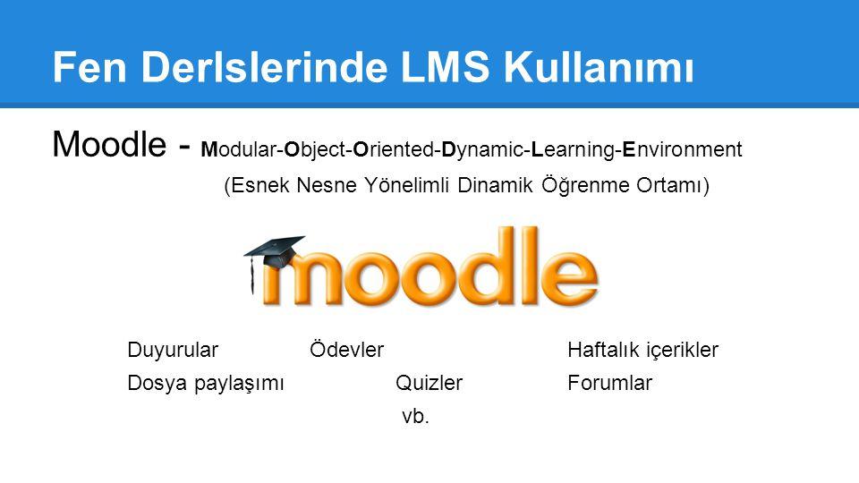 Fen Derlslerinde LMS Kullanımı Moodle - Modular-Object-Oriented-Dynamic-Learning-Environment (Esnek Nesne Yönelimli Dinamik Öğrenme Ortamı) DuyurularÖ